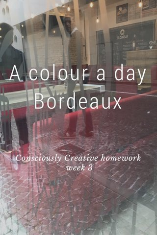 A colour a day Bordeaux Consciously Creative homework week 3