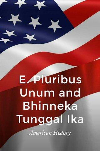 E. Pluribus Unum and Bhinneka Tunggal Ika American History
