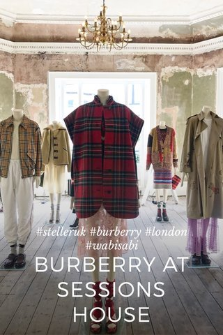 BURBERRY AT SESSIONS HOUSE #stelleruk #burberry #london #wabisabi
