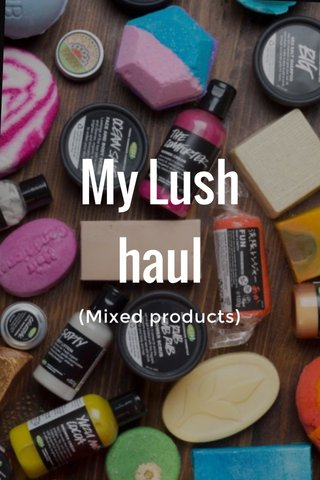 My Lush haul (Mixed products)