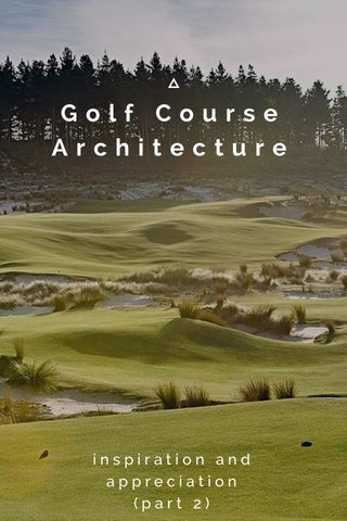 Golf Course Architecture inspiration and appreciation (part 2)