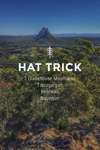 HAT TRICK 3 Glasshouse Mountains Tibrogargan Beerwah Ngungun