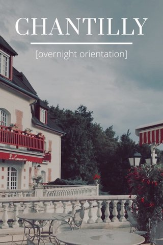 CHANTILLY [overnight orientation]