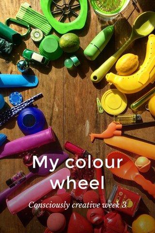 My colour wheel Consciously creative week 3