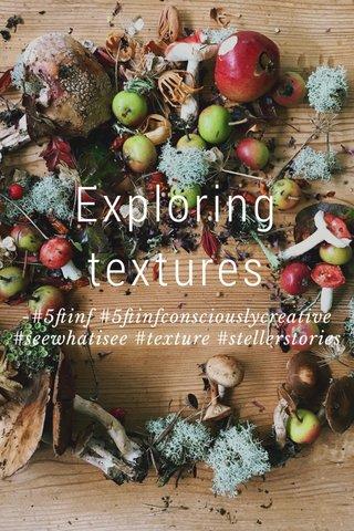 Exploring textures -#5ftinf #5ftinfconsciouslycreative #seewhatisee #texture #stellerstories