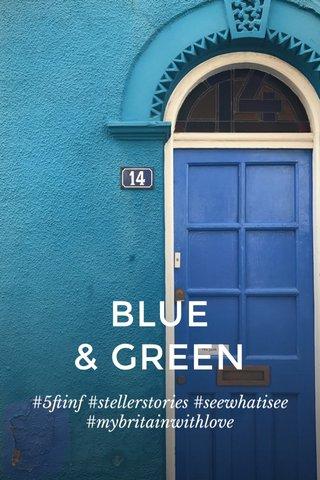 BLUE & GREEN #5ftinf #stellerstories #seewhatisee #mybritainwithlove