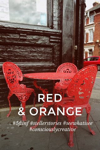 RED & ORANGE #5ftinf #stellerstories #seewhatisee #consciouslycreative