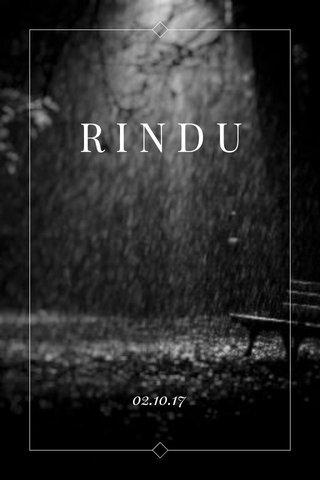 RINDU 02.10.17