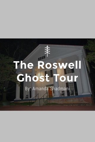 The Roswell Ghost Tour By: Amanda Shadmani