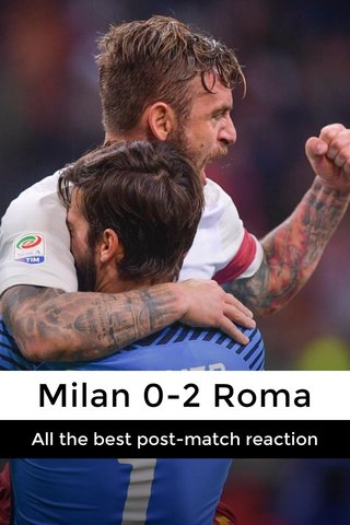 Milan 0-2 Roma All the best post-match reaction