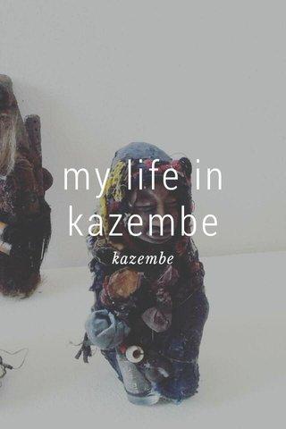 my life in kazembe kazembe