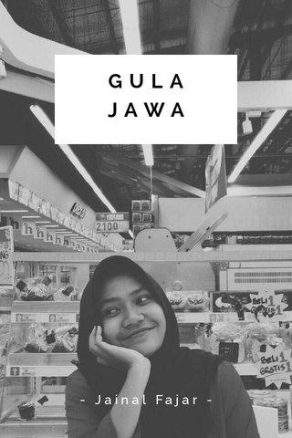 GULA JAWA - Jainal Fajar -