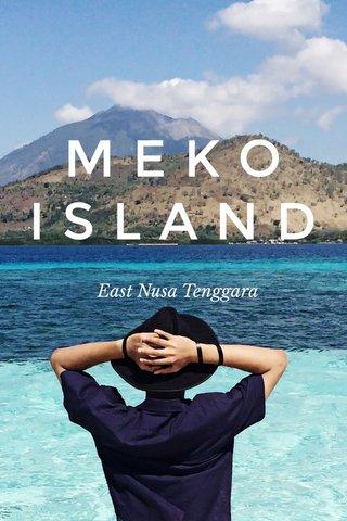 M E K O I S L A N D East Nusa Tenggara