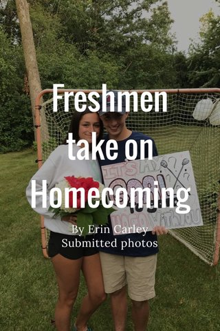 Freshmen take on Homecoming By Erin Carley Submitted photos