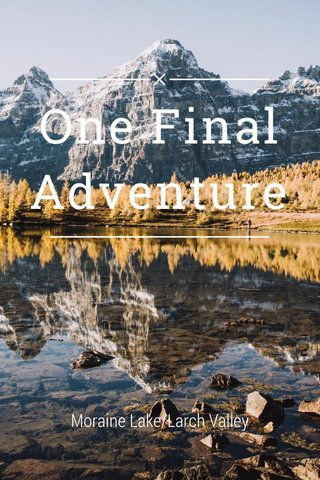 One Final Adventure Moraine Lake/Larch Valley