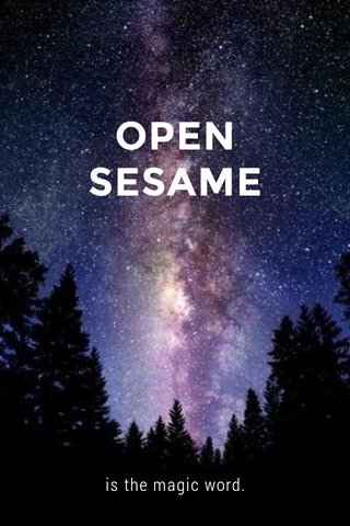 OPEN SESAME is the magic word.