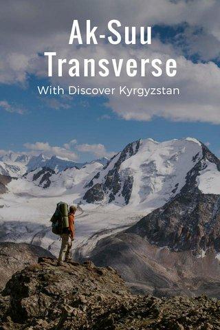 Ak-Suu Transverse With Discover Kyrgyzstan