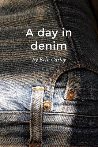 A day in denim By Erin Carley