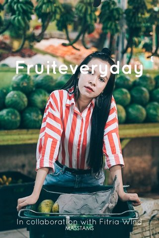 Fruiteveryday In collaboration with Fitria Wlnd
