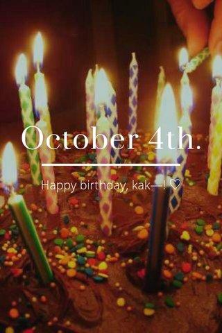 October 4th. Happy birthday, kak—! ♡
