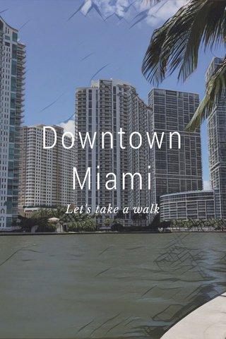 Downtown Miami Let's take a walk