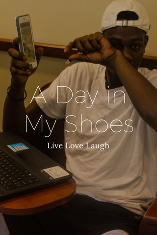 A Day in My Shoes Live Love Laugh