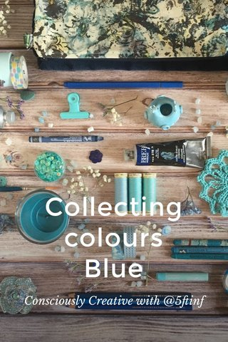 Collecting colours Blue Consciously Creative with @5ftinf