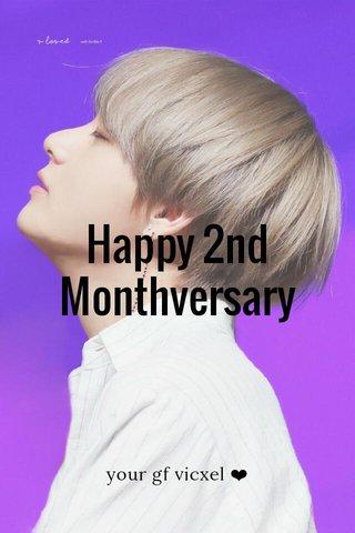 Happy 2nd Monthversary your gf vicxel ❤