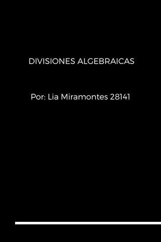 DIVISIONES ALGEBRAICAS Por: Lia Miramontes 28141