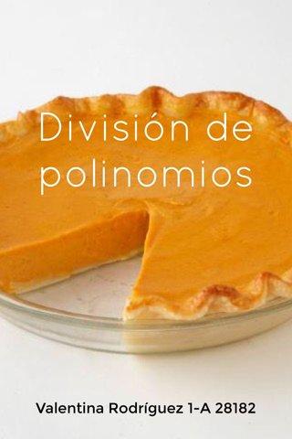 División de polinomios Valentina Rodríguez 1-A 28182