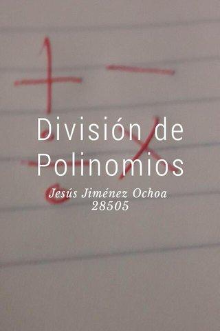 División de Polinomios Jesús Jiménez Ochoa 28505