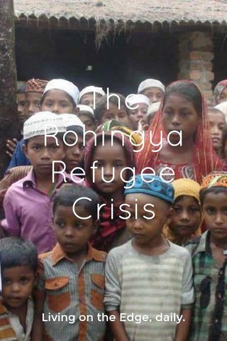 The Rohingya Refugee Crisis Living on the Edge, daily.