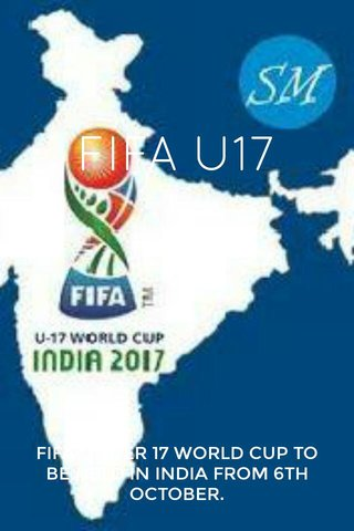 FIFA U17 FIFA UNDER 17 WORLD CUP TO BE HELD IN INDIA FROM 6TH OCTOBER.