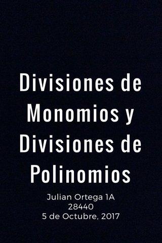 Divisiones de Monomios y Divisiones de Polinomios Julian Ortega 1A 28440 5 de Octubre, 2017
