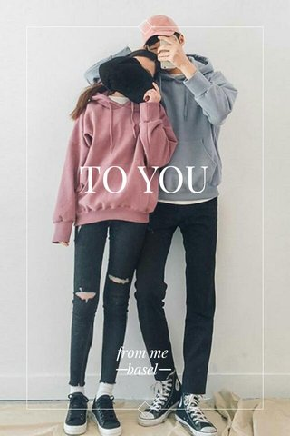 TO YOU from me ㅡbaselㅡ