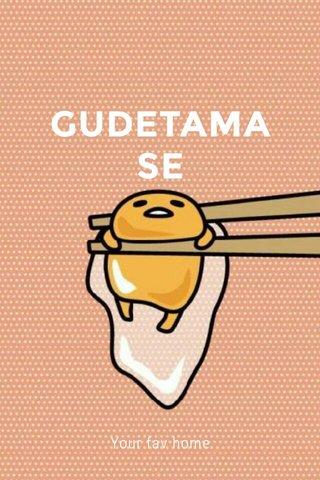 GUDETAMA SE Your fav home