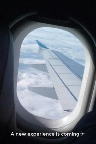 A new experience is coming✈