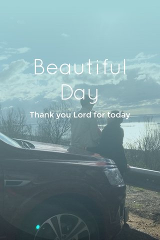 Beautiful Day Thank you Lord for today