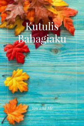 Kutulis Bahagiaku You and Me