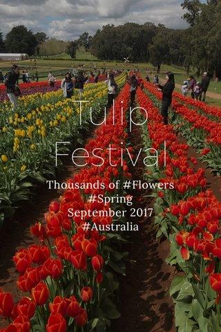 Tulip Festival Thousands of #Flowers #Spring September 2017 #Australia