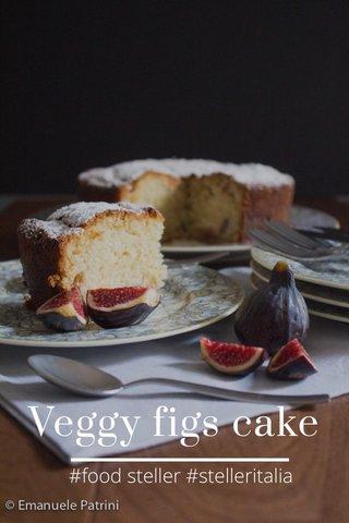 Veggy figs cake #food steller #stelleritalia