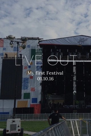 LIVE OUT My first Festival 01.10.16
