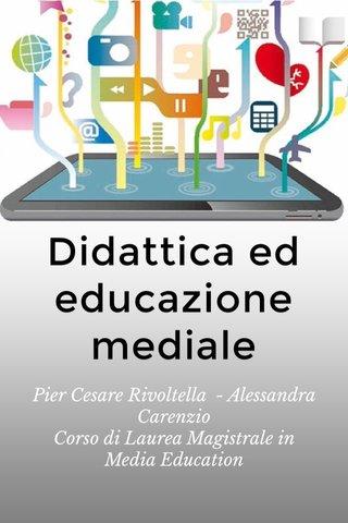 Didattica ed educazione mediale Pier Cesare Rivoltella - Alessandra Carenzio Corso di Laurea Magistrale in Media Education