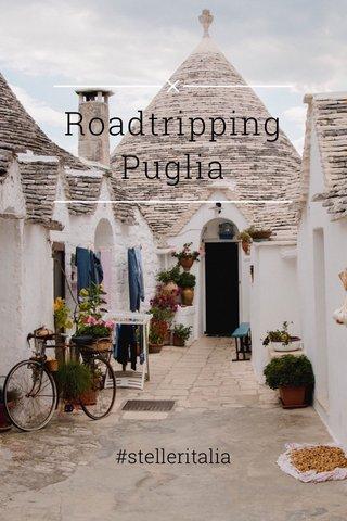 Roadtripping Puglia #stelleritalia