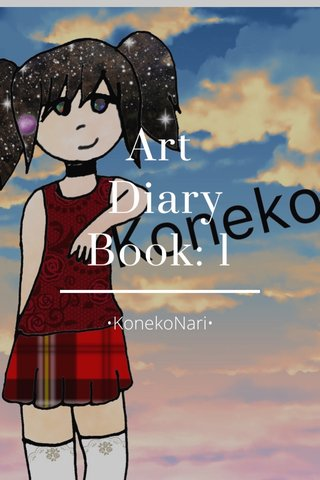 Art Diary Book: 1 •KonekoNari•