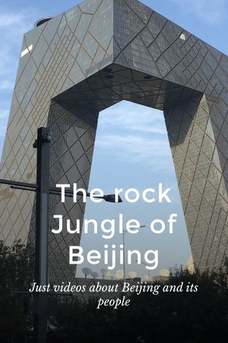 The rock Jungle of Beijing Just videos about Beijing and its people