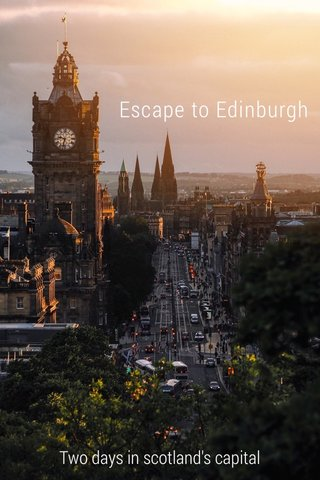 Escape to Edinburgh Two days in scotland's capital