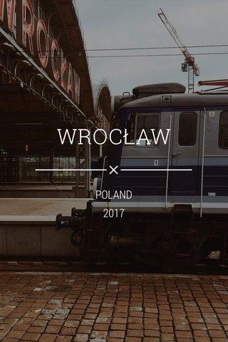 WROCŁAW POLAND 2017