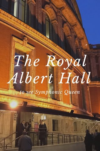 The Royal Albert Hall to see Symphonic Queen