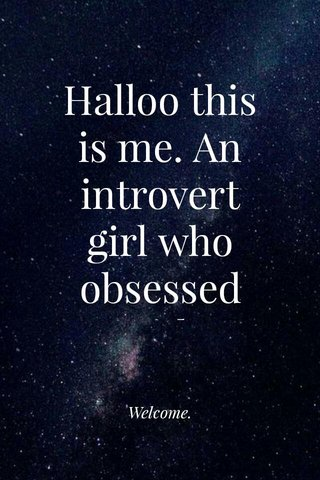 Halloo this is me. An introvert girl who obsessed with astrology. Welcome.